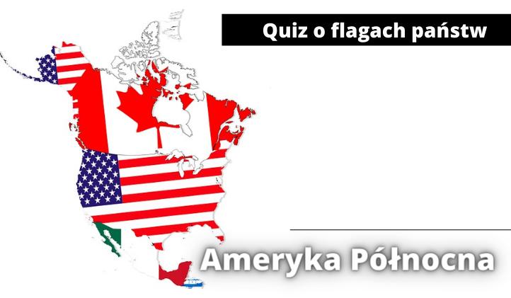 Quiz o flagach państw Ameryki Północnej